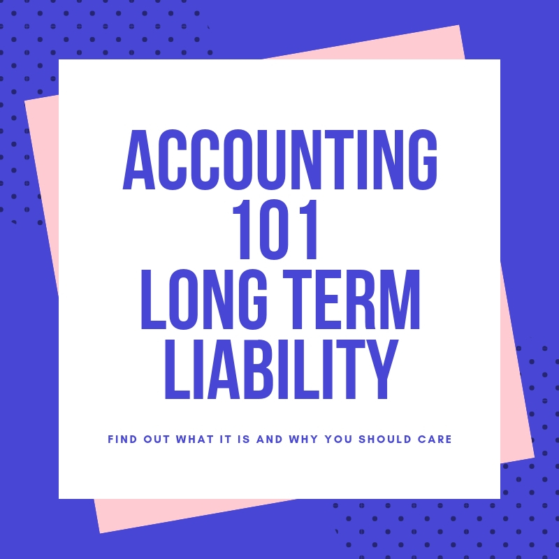 Accounting 101 Long Term Liability