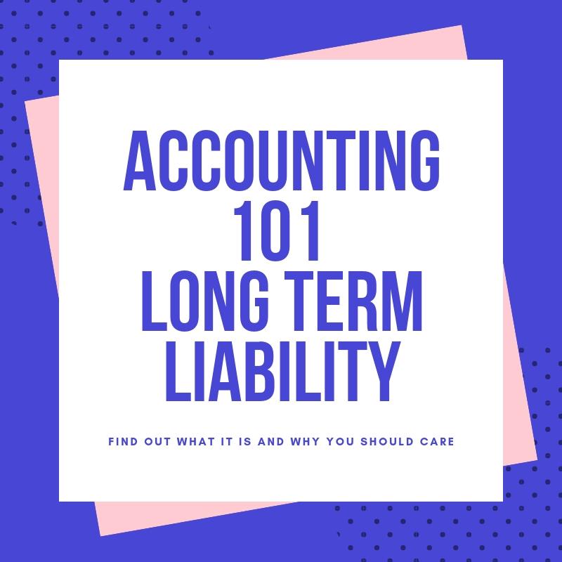 Accounting 101 Long Term Liability